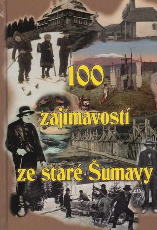 100 zajímavostí ze staré Šumavy (Petr Mazný a kol.)