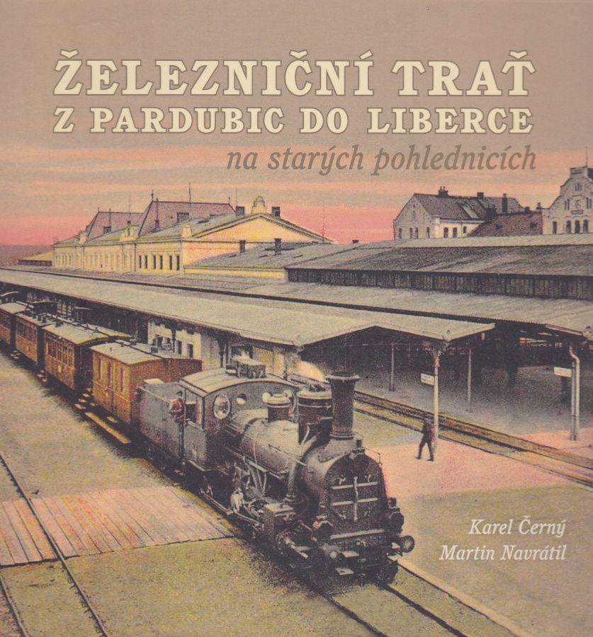 Železniční trať z Pardubic do Liberce na starých pohlednicích (Karel Černý, Martin Navrátil)