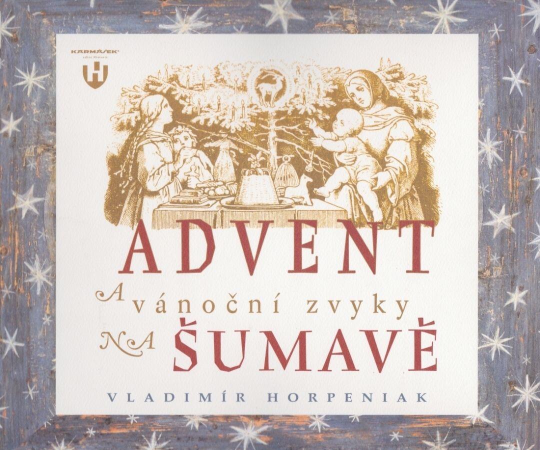 Advent a vánoční zvyky na Šumavě (Vladimír Horpeniak)