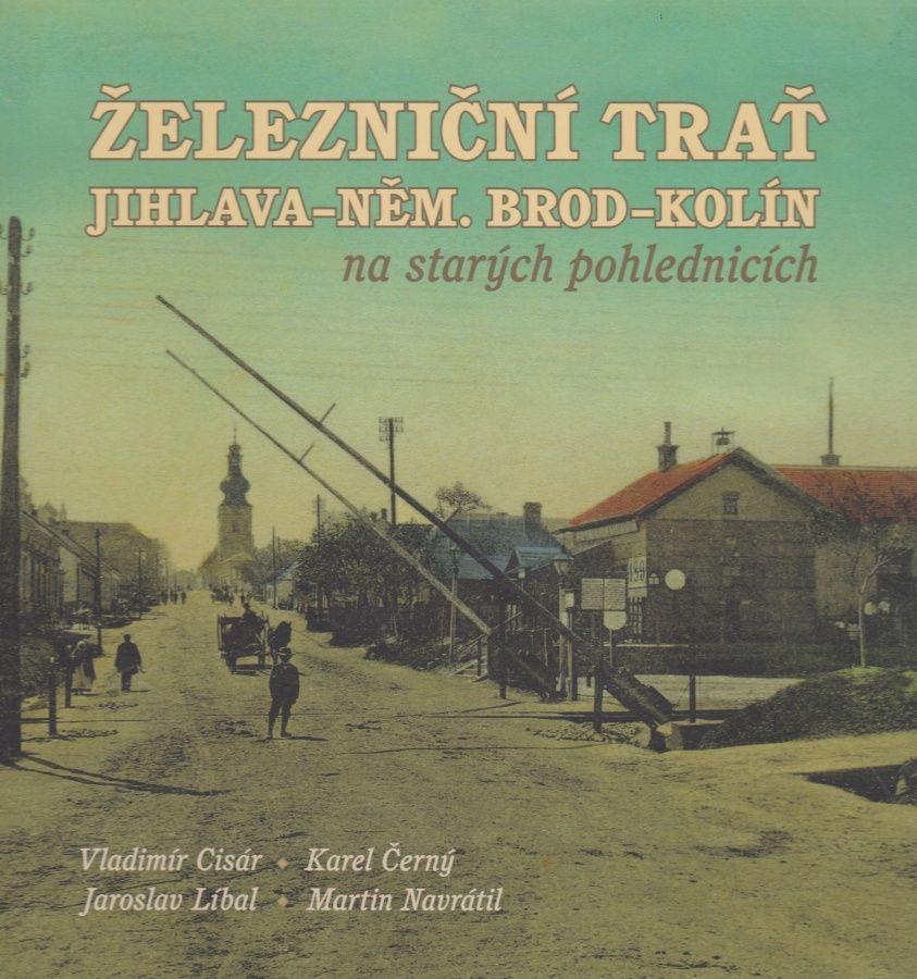 Železniční trať Jihlava - Německý Brod - Kolín na starých pohlednicích (Vladimír Cisár, Karel Černý, Jaroslav Líbal, Martin Navrátil)