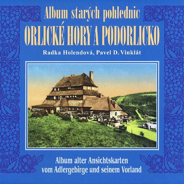 Album starých pohlednic - Orlické hory a Podorlicko (Radka Holendová, Pavel D. Vinklát)