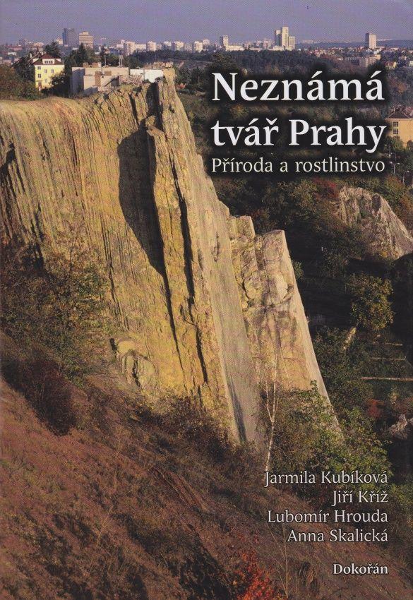Neznámá tvář Prahy - Příroda a rostlinstvo (Jarmila Kubíková a kol.)