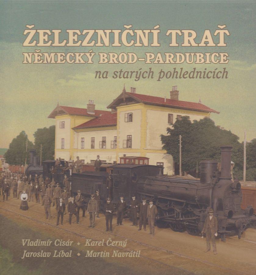 Železniční trať Německý Brod - Pardubice na starých pohlednicích (Vladimír Cisár, Karel Černý, Jaroslav Líbal, Martin Navrátil)