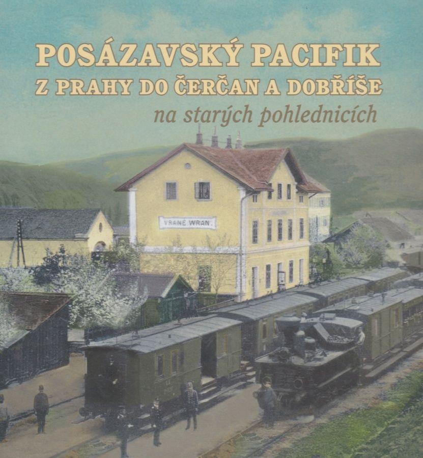 Posázavský Pacifik z Prahy do Čerčan a Dobříše na starých pohlednicích (Karel Černý, Jakub Džurný, Martin Navrátil)