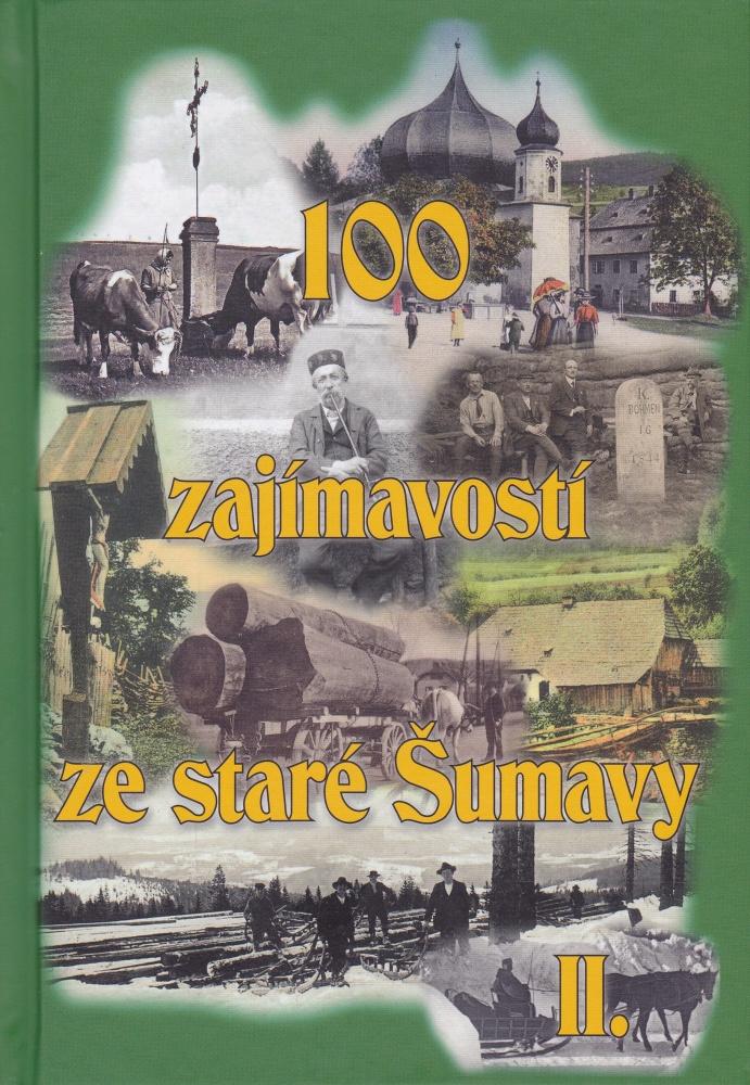 100 zajímavostí ze staré Šumavy II (Zdenka Řezníčková, Petr Mazný a kol.)