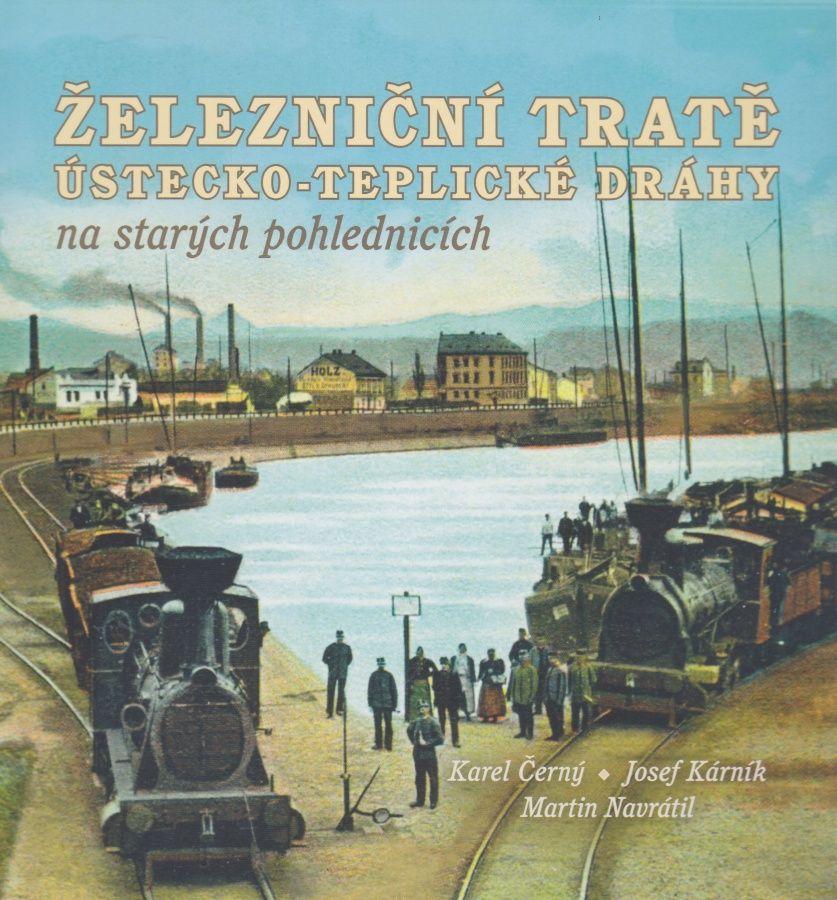 Železniční tratě Ústecko-teplické dráhy na starých pohlednicích (Karel Černý, Josef Kárník, Martin Navrátil)