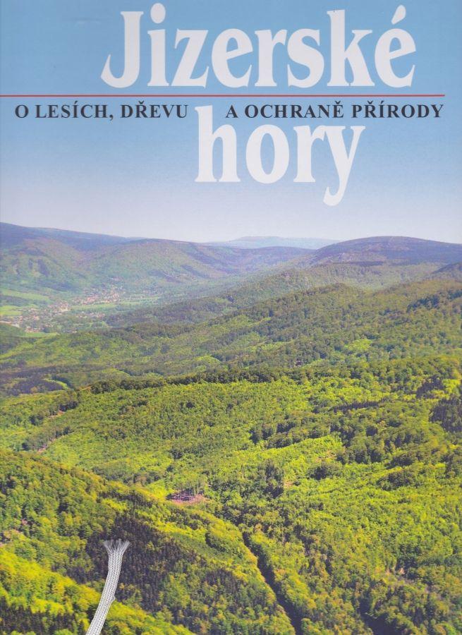 Jizerské hory 3 - O lesích, dřevě a ochraně přírody (Roman Karpaš, Jiří Hušek a kolektiv)