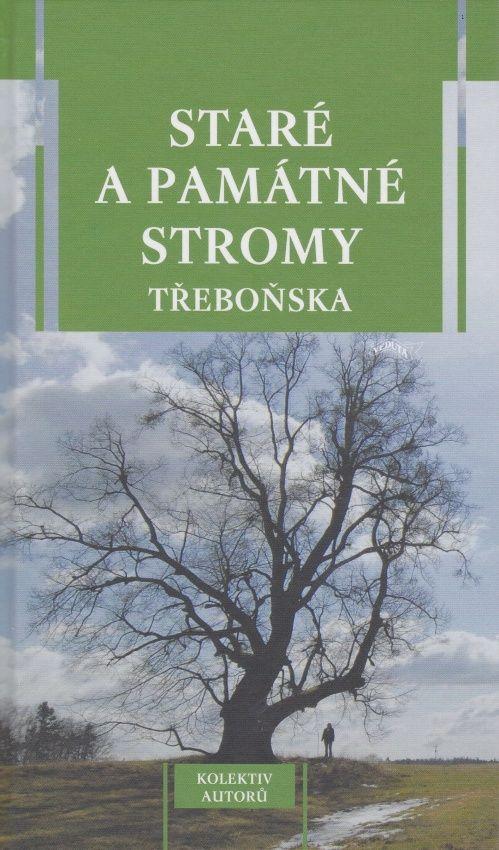 Staré a památné stromy Třeboňska (kolektiv autorů)