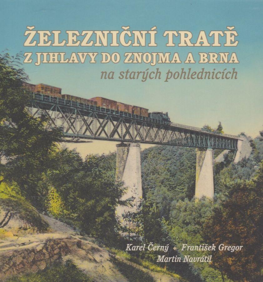 Železniční tratě z Jihlavy do Znojma a Brna na starých pohlednicích (Karel Černý, František Gregor, Martin Navrátil)