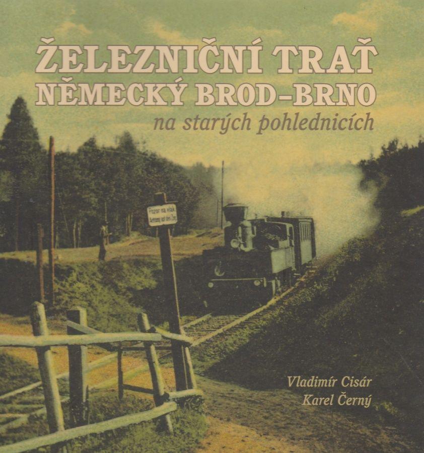 Železniční trať Německý Brod - Brno na starých pohlednicích (Vladimír Cisár, Karel Černý)