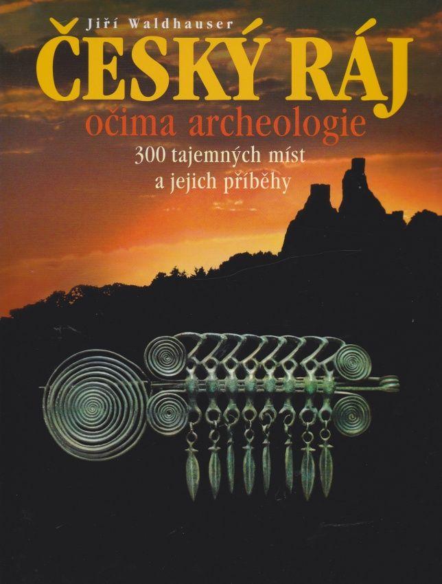 Český ráj očima archeologie (Jiří Waldhauser)