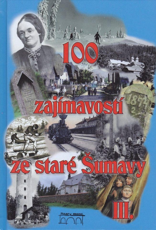 100 zajímavostí ze staré Šumavy III (Pavel Fencl a kol.)