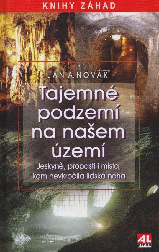 Tajemné podzemí na našem území (Jan A. Novák)