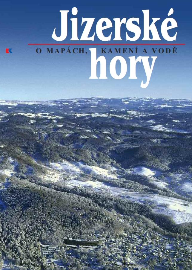 Jizerské hory - O mapách, kamení a vodě (Roman Karpaš a kol.)