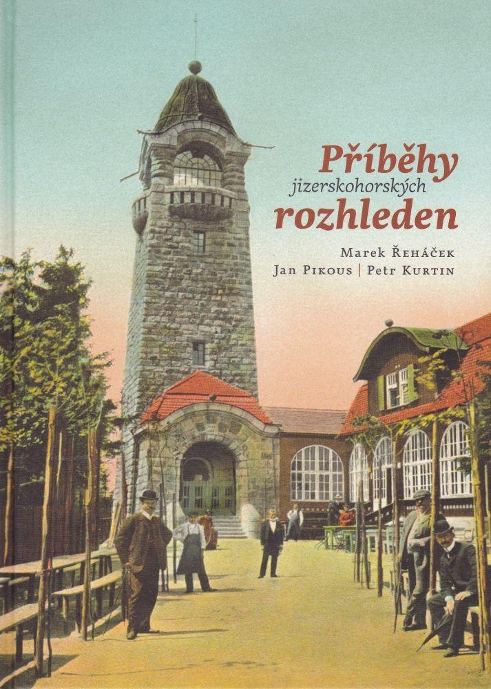 Příběhy jizerskohorských rozhleden (Marek Řeháček, Jan Pikous, Petr Kurtin)