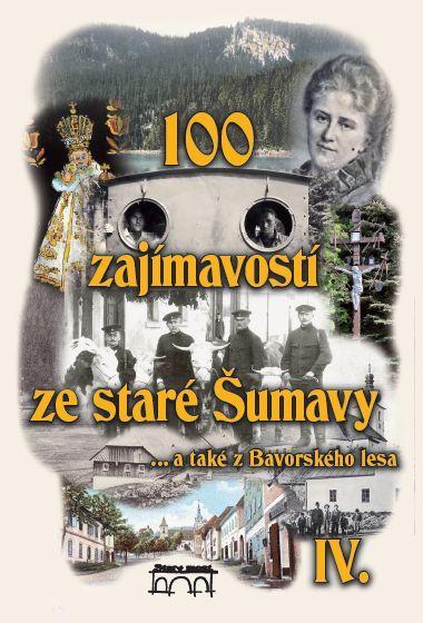 100 zajímavostí ze staré Šumavy IV (František Nykles a kolektiv)