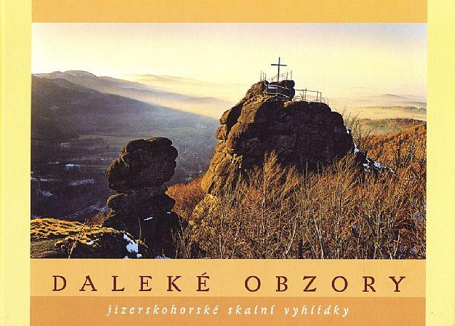 Daleké obzory - Jizerskohorské skalní vyhlídky (Jan Pikous ml. a kol.)