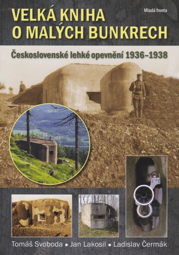 Velká kniha o malých bunkrech (Tomáš Svoboda, Jan Lakosil, Ladislav Čermák)